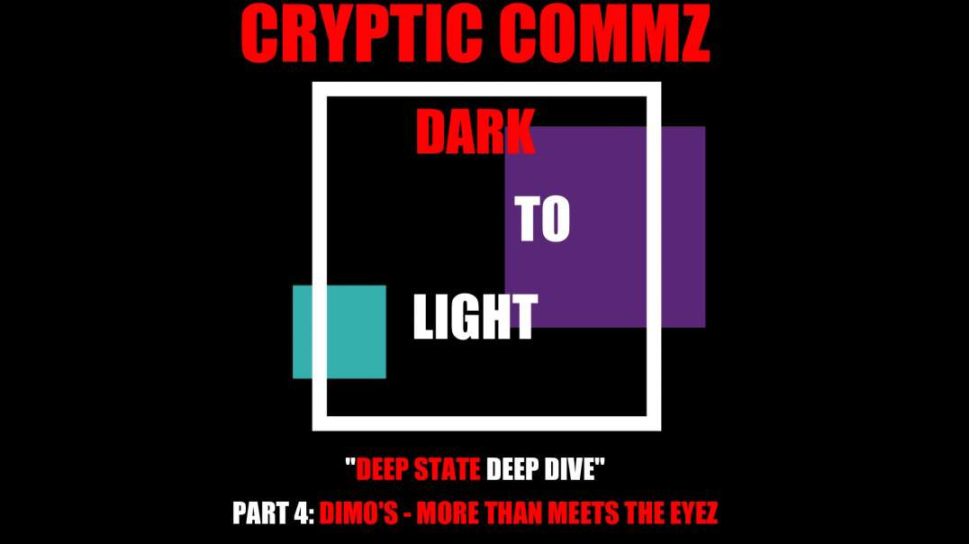 CRYPTIC COMMZ - DARK TO LIGHT: DEEP STATE DEEP DIVE PT 4 DIMO'S - MORE THAN MEETS THE EYEZ