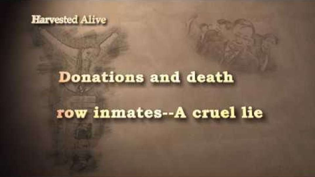 HARVESTED ALIVE 10 Year's Investigation of Forced Organ Harvesting, HUMAN TRAFFICKING'S FI
