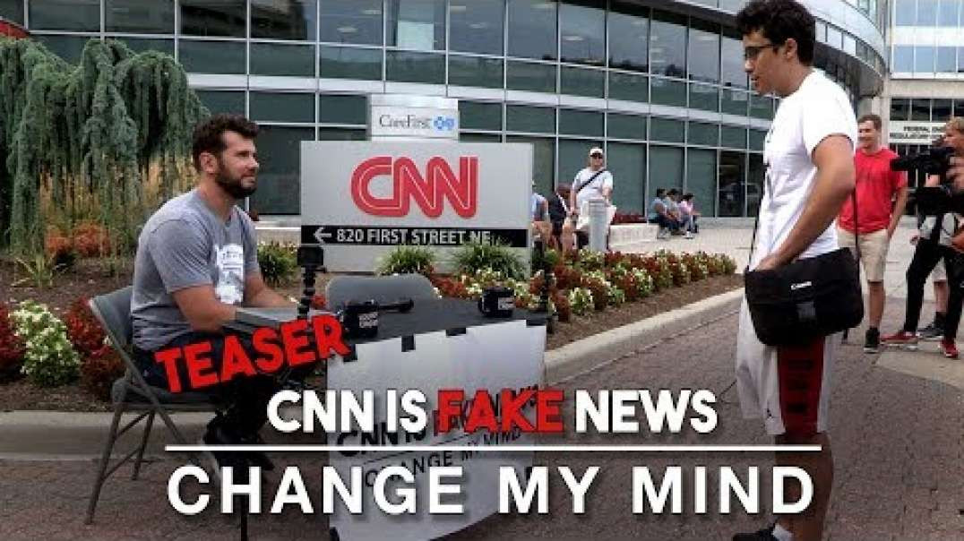 TEASER: CNN is Fake News | Change My Mind