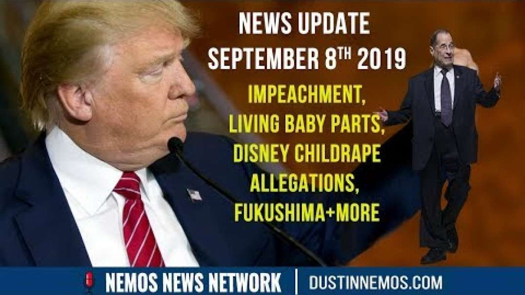 9.8.2019 Impeachment, Living Baby Parts, Disney ChildRape Allegations, Fukushima+More