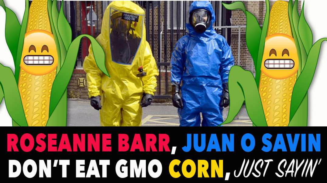 Rosanne Barr, Juan O Savin don't eat GMO [corn] from the [farm], just sayin'!