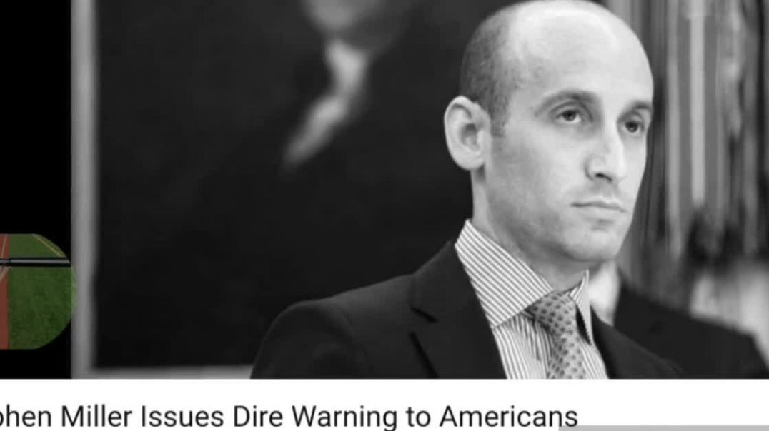 Stephen Miller Issues Dire Warning to Americans