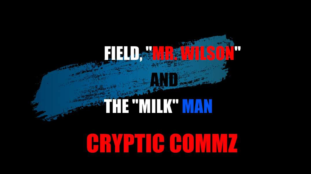 "CRYPTIC COMMZ: FIELD, ""MR. WILSON"" AND THE ""MILK"" MAN"