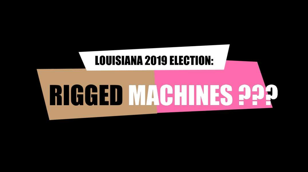 LOUISIANA 2019 ELECTION:  RIGGED MACHINES?!