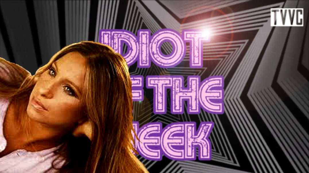 NEW: IDIOT OF THE WEEK