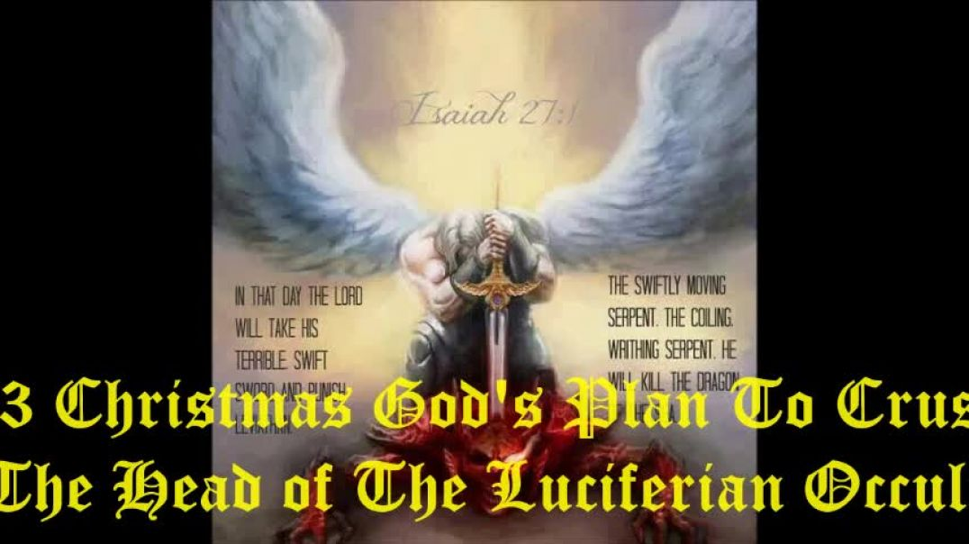 #3 Christmas God's Plan To Crush The Head of The Luciferian Occult.mp4