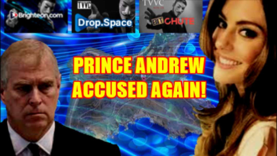 PRINCE ANDREW ACCUSED AGAIN!