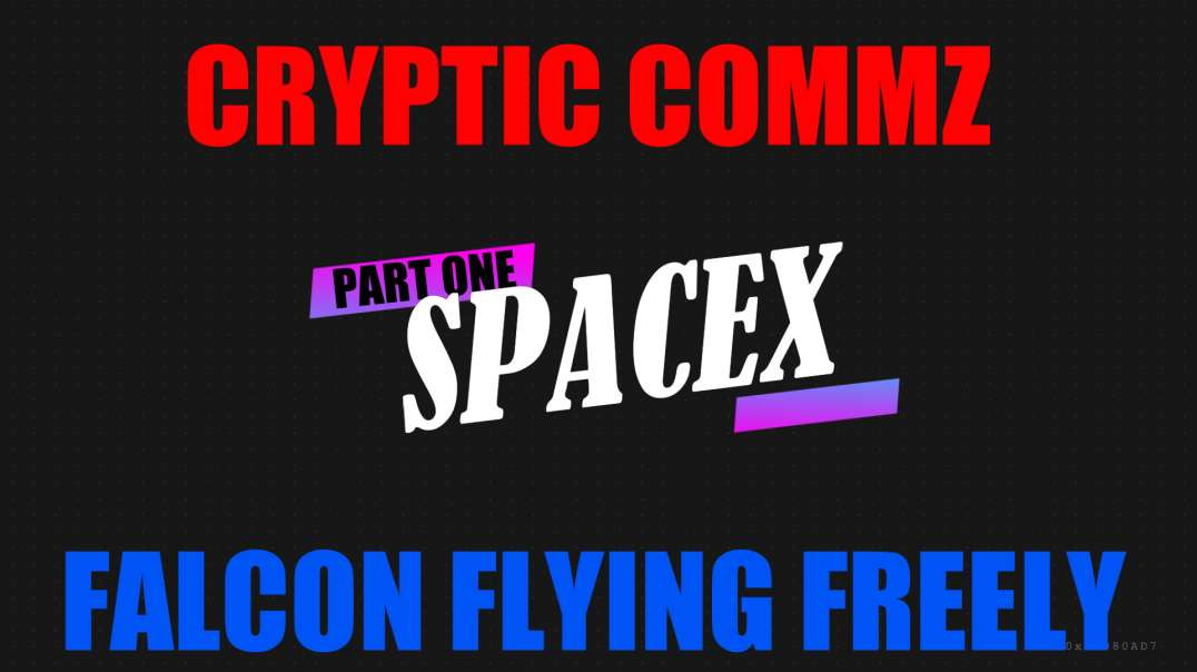 CRYPTIC COMMZ: SPACEX PART ONE - FALCON FLYING FREELY